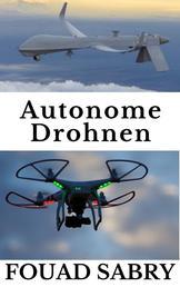 Autonome Drohnen - Vom Kampf Gegen Krieg Zum Vorhersage Wetter