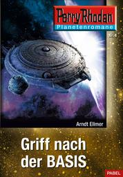 Planetenroman 4: Griff nach der Basis - Ein abgeschlossener Roman aus dem Perry Rhodan Universum