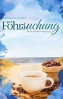 Melana E. Fischer: Föhrsuchung Eine Inselromanze