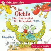 Die Olchis. Ein Drachenfest für Feuerstuhl und andere Geschichten - Ungekürzte Lesungen mit Geräuschen und Musik