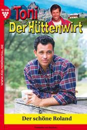 Toni der Hüttenwirt 108 – Heimatroman - Der schöne Roland