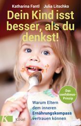 Dein Kind isst besser, als du denkst! - Warum Eltern dem inneren Ernährungskompass vertrauen können - Das confidimus-Prinzip