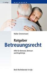 Ratgeber Betreuungsrecht - Hilfe für Betreute, Betreuer und Angehörige