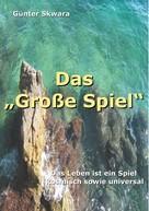 """Günter Skwara: Das """"Große Spiel"""""""