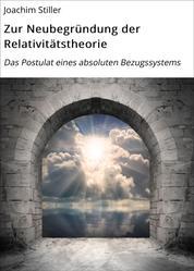 Zur Neubegründung der Relativitätstheorie - Das Postulat eines absoluten Bezugssystems