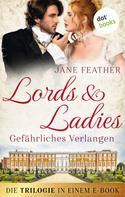 Jane Feather: Lords & Ladies: Gefährliches Verlangen: Die Trilogie in einem eBook