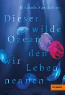 Elisabeth Steinkellner: Dieser wilde Ozean, den wir Leben nennen ★★★★★