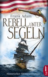 Rebell unter Segeln - Historischer Abenteuerroman