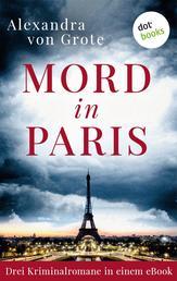 """Mord in Paris: Drei Kriminalromane in einem eBook - """"Mord in der Rue St. Lazare"""", """"Tod an der Bastille"""" und """"Todesträume am Montparnasse"""""""