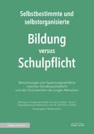 Matthias Kern: Selbstbestimmte und selbstorganisierte Bildung versus Schulpflicht