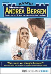 Notärztin Andrea Bergen 1344 - Arztroman - Was, wenn wir morgen heiraten?