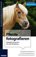Regine Heuser: Foto Praxis Pferde fotografieren ★★★★★