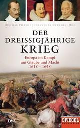 Der Dreißigjährige Krieg - Europa im Kampf um Glaube und Macht, 1618-1648 - Ein SPIEGEL-Buch