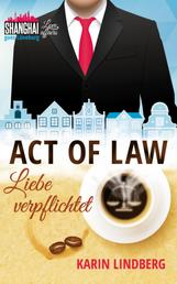 Act of Law - Liebe verpflichtet - Shanghai Love Affairs 3 / Liebesroman