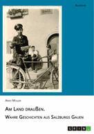 Arno Mueller: Am Land draußen. Wahre Geschichten aus Salzburgs Gauen