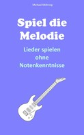 Michael Möhring: Spiel die Melodie
