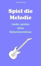 Spiel die Melodie - Lieder spielen ohne Notenkenntnisse