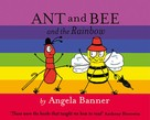 Angela Banner: Ant and Bee and the Rainbow