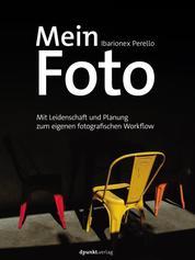 Mein Foto - Mit Leidenschaft und Planung zum eigenen fotografischen Workflow