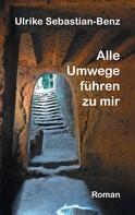 Ulrike Sebastian-Benz: Alle Umwege führen zu mir
