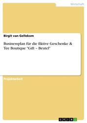 """Businessplan für die fiktive Geschenke & Tee Boutique """"Gift – Beutel"""""""