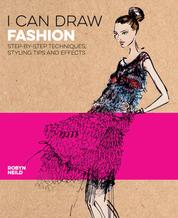 I Can Draw Fashion - Step-by-Step Techniques, Styling Tips and Effects