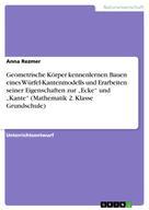 """Anna Rezmer: Geometrische Körper kennenlernen. Bauen eines Würfel-Kantenmodells und Erarbeiten seiner Eigenschaften zur """"Ecke"""" und """"Kante"""" (Mathematik 2. Klasse Grundschule)"""