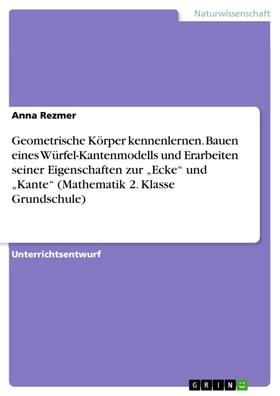 """Geometrische Körper kennenlernen. Bauen eines Würfel-Kantenmodells und Erarbeiten seiner Eigenschaften zur """"Ecke"""" und """"Kante"""" (Mathematik 2. Klasse Grundschule)"""
