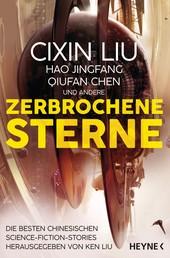Zerbrochene Sterne - Erzählungen - Mit einer bislang unveröffentlichten Story von Cixin Liu