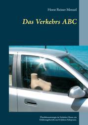 Das Verkehrs ABC - Überlebensstrategie im Verkehrs Chaos, ein Erfahrungsbericht aus 62 Jahren Fahrpraxis.