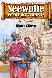 Seewölfe - Piraten der Weltmeere 451 - Hinter Gittern