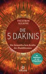 Die 5 Dakinis - Die himmlischen Kräfte des Buddhismus - Mit Meditationen für viele Alltagsprobleme