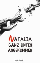 Natalia Ganz Unten Angekommen