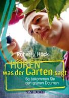 Robert Höck: Hören was der Garten sagt ★★★★