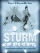 Heinrich Hubert Houben: Sturm auf den Südpol. Abenteuer und Heldentum der Südpolfahrer ★★★★★