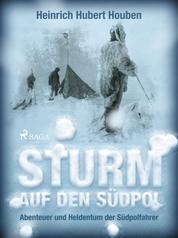Sturm auf den Südpol. Abenteuer und Heldentum der Südpolfahrer