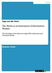 The Media as an Instrument of Information Warfare - The Framing of the Russo-Georgian War in Russian and European Media