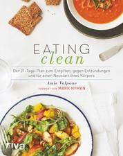 Eating Clean - Der 21-Tage-Plan zum Entgiften, gegen Entzündungen und für einen Neustart Ihres Körpers