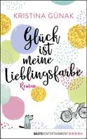 Kristina Günak: Glück ist meine Lieblingsfarbe ★★★★