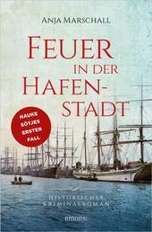 Feuer in der Hafenstadt - Historischer Kriminalroman