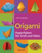 Ulrich Grasberger: Origami. Papierfalten für Groß und Klein. Die einfachste Art zu Basteln. Tiere, Blumen, Papierflieger, Himmel & Hölle, Fingerpuppen u.v.m.