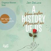 A History of Us - Vom ersten Moment an - Willow-Creek-Reihe, Band 1 (Ungekürzt)