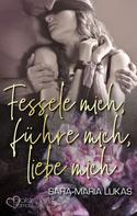 Sara-Maria Lukas: Fessele mich, führe mich, liebe mich ★★★★