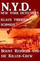 Klaus Tiberius Schmidt: Bount Reiniger jagt die Killer-Crew: N.Y.D. - New York Detectives
