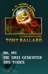 Die drei Gesichter des Todes Tony Ballard Nr. 185
