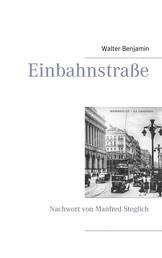 Einbahnstraße - Mit einem Nachwort von Manfred Steglich