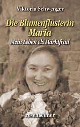 Die Blumenflüsterin Maria - Mein Leben als Marktfrau