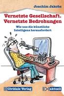 Joachim Jakobs: Vernetzte Gesellschaft. Vernetzte Bedrohungen