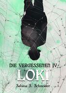 Sabina S. Schneider: Die Vergessenen: Loki - Buch 4