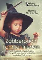 Grubhofer Hanna: Zauberbuch Familienfrieden - Die magische Wirkung der gewaltfreien Kommunikation und des Vertrauens ★★★★★
